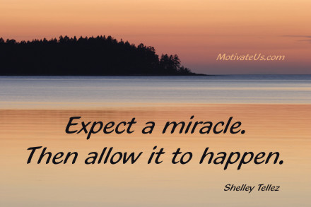 A motivational picture of sunset with the quote: Expect a miracle. Then allow it to happen. By: Shelley Tellez