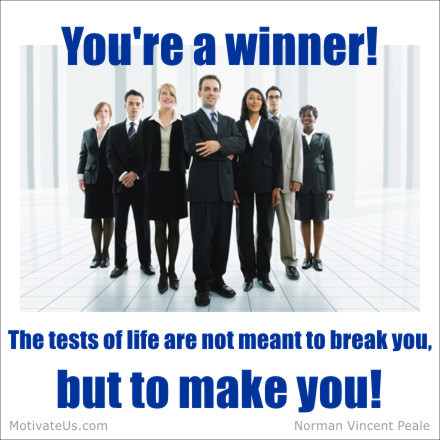 A motivational picture of group of people with the quote: You're a winner!  The tests of life are not meant to break you, but to make you! By: Norman Vincent Peale