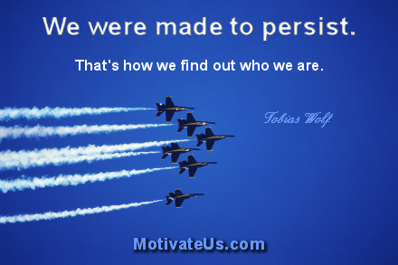 A motivational picture of jets in the sky with the quote: We were made to persist. That's how we find out who we are. By: Tobias Wolf