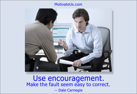 A motivational picture of two men talking with the quote: Use encouragement.  Make the fault seem easy to correct. By: Dale Carnegie