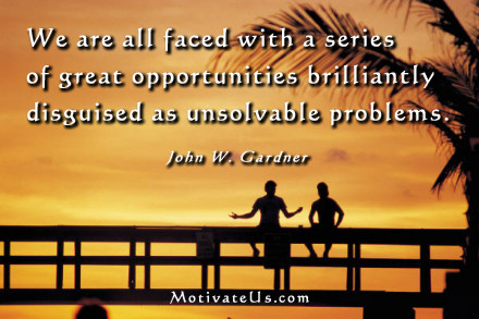 A motivational picture of two men on bridge with the quote: We are all faced with a series of great opportunities brilliantly disguised as unsolvable problems. By: John W. Gardner