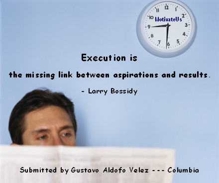 A motivational picture of man reading paper and clock with the quote: Execution is the missing link between aspirations and results. By: Larry Bossidy