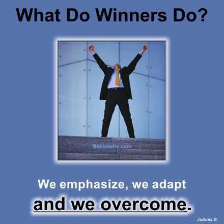 A motivational picture of man with hands in the air with the quote: What do winners do?  We emphasize, we adapt and we overcome. By: JoAnna G.