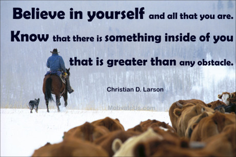 An inspiritional picture of cowboy in snowy woods with the quote: Believe in yourself and all that you are. Know that there is something inside you that is greater than any obstacles. By: Christian D. Larson