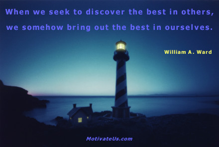 A motivational picture of lighthouse with the quote: When we seek to discover the best in others, we somehow bring out the best in ourselves. By: William A. Ward