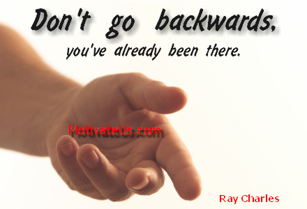 An inspiritional picture of outreached hand with the quote: Don't go backwards, you've already been there. By: Ray Charles