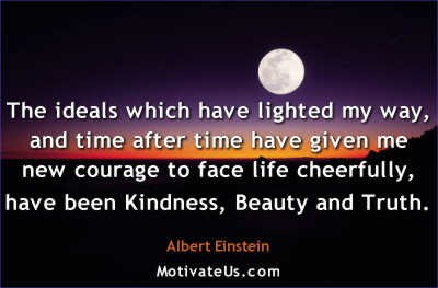 A motivational picture of full moon with the quote: The ideals which have lighted my way, and time after time have given me new courage to face life cheerfully, have been Kindness, Beauty and Truth. By: Albert Einstein