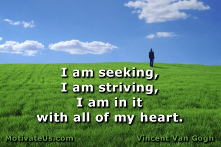A motivational picture of man in meadow with the quote: I am seeking, I am striving, I am in it with all of my heart. By: Vincent Van Gogh