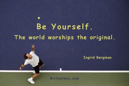 A motivational picture of tennis player with the quote: Be yourself.  The world worships the original. By: Ingrid Bergman