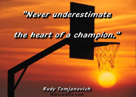 A motivational picture of sunset and basketball hoop with the quote: Never underestimate the heart of a champion. By: Rudy Tomjanovich