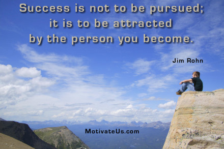 A motivational picture of man sitting on hill with the quote: Success is not to be pursued; it is to be attracted by the person you become. By: Jim Rohn