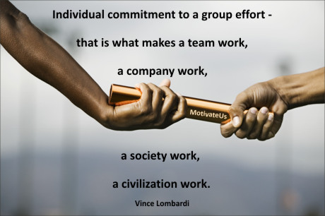 An inspirational picture of passing of the baton with the quote: Individual commitment to a group effort - that is what makes a team work, a company work, a society work, a civilization work. By: Vince Lombardi